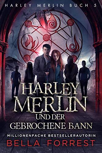 Harley Merlin 5: Harley Merlin und der gebrochene Bann (Harley Merlin Serie)