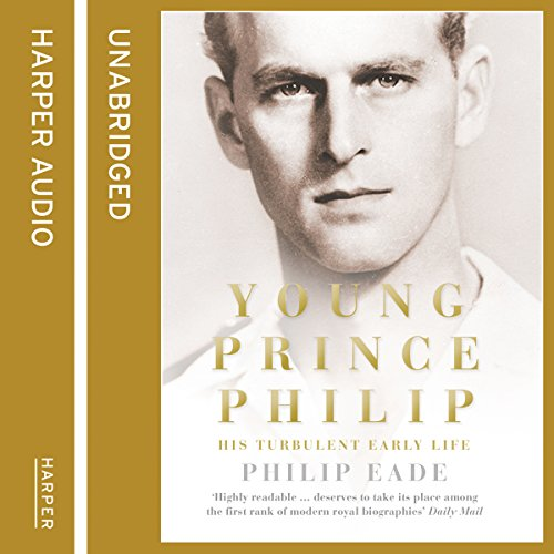 Young Prince Philip: His Turbulent Early Life audiobook cover art