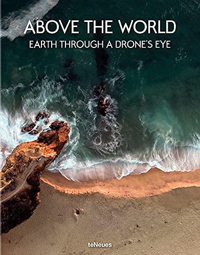 Above the world. Earth through a drone's eye. Ediz. illustrata