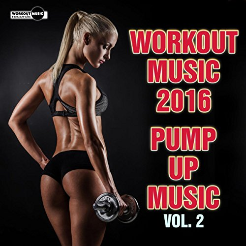 Workout Music 2016: Pump Up Music, Vol. 2 (Continuous Dj Mix)