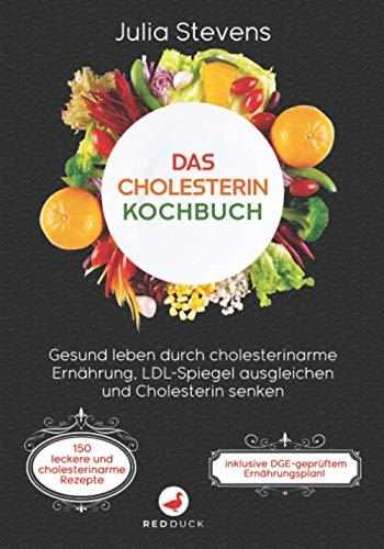 DAS CHOLESTERIN KOCHBUCH: Gesund leben durch cholesterinarme Ernährung, LDL-Spiegel ausgleichen und Cholesterin senken! Inkl. 150 leckere und cholesterinarme Rezepte + DGE-geprüftem Ernährungsplan!