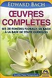 Oeuvres complètes - Les 38 remèdes floraux de Bach à la base de toute guérison