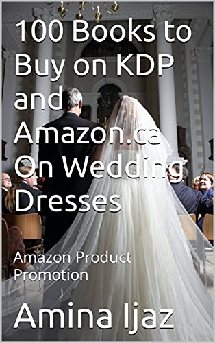 100 Books to Buy on KDP and Amazon.ca On Wedding Dresses: Amazon Product Promotion (English Edition)