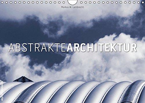 Abstrakte Architektur (Wandkalender 2019 DIN A4 quer): Entdecken Sie die abstrakten Details moderner Architektur (Monatskalender, 14 Seiten ) (CALVENDO Orte)