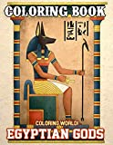 Coloring World! - Egyptian Gods Coloring Book: An Amazing Coloring Book with Mythical Fantasy Egyptian Mythology In The Ancient Times
