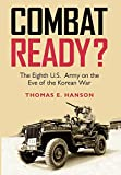 Combat Ready?: The Eighth U.S. Army on the Eve of the Korean War (Volume 129) (Williams-Ford Texas A&M University Military History Series)