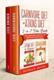 Carnivore Diet & Atkins Diet: 2-in-1 Value Bundle - 2 Low Carbohydrate Meat Diets to Lose Belly Fat and Cure Inflammation
