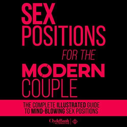 Sex Positions for the Modern Couple     The Complete Guide to Mind-Blowing Sex Positions              By:                                                                                                                                 ClydeBank Alternative                               Narrated by:                                                                                                                                 Rebecca Roberts                      Length: 1 hr and 8 mins     Not rated yet     Overall 0.0