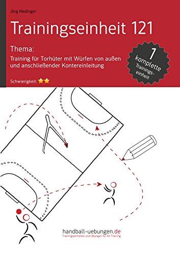 Training für Torhüter mit Würfen von außen und anschließender Kontereinleitung (TE 121): Handball Fachliteratur (Trainingseinheiten)