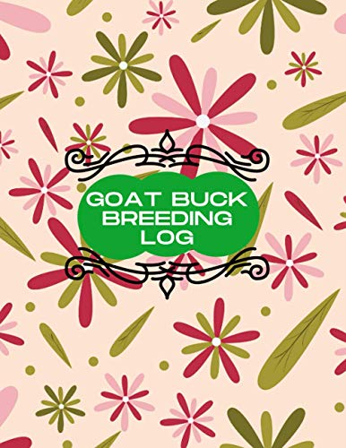 Goat Buck Breeding Log: Keep Track of Your Goats, Including Medical Information, Milk Production, Doe's Kidding Record, Buck's Record of Progeny, ... Birthday, Christmas, Thanksgiving, New Year,