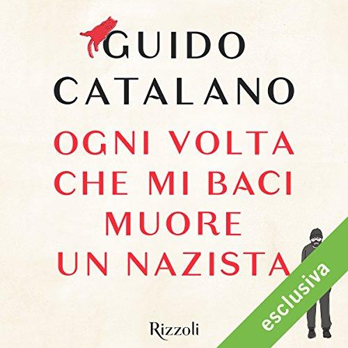 Preferenza Ogni volta che mi baci muore un nazista Audiobook | Guido Catalano  VR05