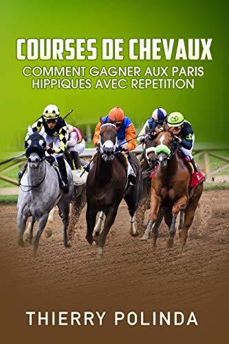 Couverture du livre COURSES DE CHEVAUX COMMENT GAGNER AUX PARIS HIPPIQUES AVEC REPETITION