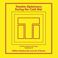 Theatre Diplomacy During the Cold War: Volume 3: Cold War Theatrical Exchanges