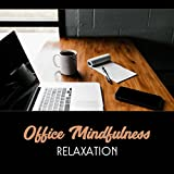 Office Mindfulness Relaxation – Self Motivation, Calming New Age Music, Deep Focus, Stress Management, Anxiety Relief, Deep Breathing Practice
