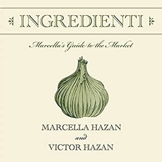 Ingredienti     Marcella's Guide to the Market              By:                                                                                                                                 Marcella Hazan,                                                                                        Victor Hazan                               Narrated by:                                                                                                                                 Elizabeth Wiley                      Length: 4 hrs and 55 mins     10 ratings     Overall 4.8