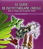 Le guide de phytothérapie créole - Bien se soigner par les plantes créoles