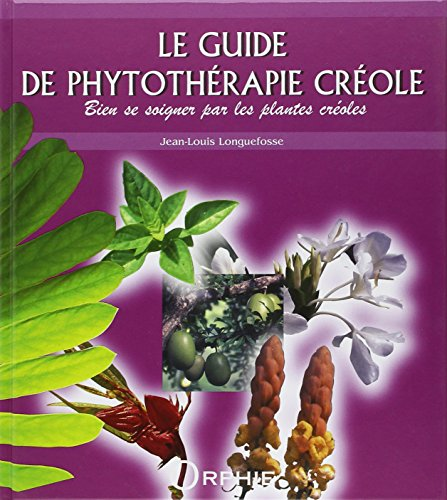 Le guide de phytothérapie créole : Bien se soigner par les plantes créoles