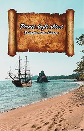 Pirati degli abissi Bataglia contro l'impero.: Romanzo d'azione e avventura