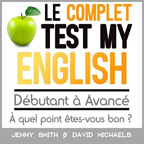 Couverture de Le Complet Test My English. Débutant à Avancé