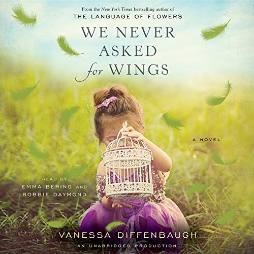 We Never Asked for Wings     A Novel              By:                                                                                                                                 Vanessa Diffenbaugh                               Narrated by:                                                                                                                                 Emma Bering,                                                                                        Robbie Daymond                      Length: 11 hrs and 41 mins     339 ratings     Overall 4.3