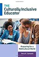 The Culturally Inclusive Educator: Preparing for a Multicultural World