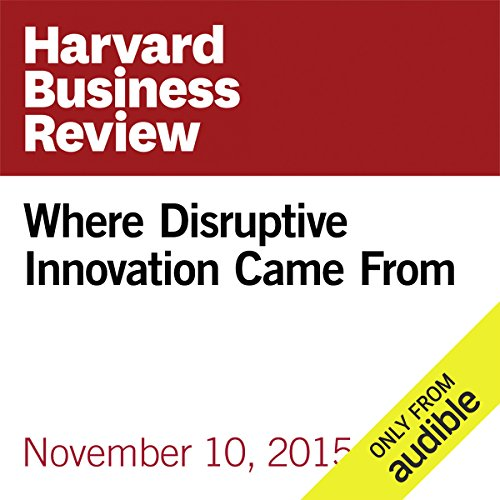 Where Disruptive Innovation Came From audiobook cover art