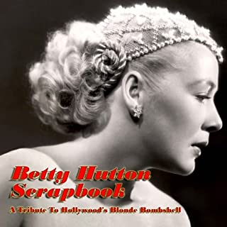 Betty Hutton Scrapbook: A Tribute To Hollywood's Blonde Bombshell