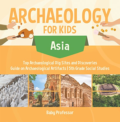 Archaeology for Kids - Asia - Top Archaeological Dig Sites and Discoveries | Guide on Archaeological Artifacts | 5th Grade Social Studies (English Edition)