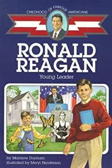 Ronald Reagan: Young Leader (Childhood of Famous Americans) by [Montrew Dunham, Meryl Henderson]
