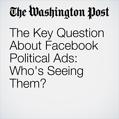 The Key Question About Facebook Political Ads: Who's Seeing Them? copertina