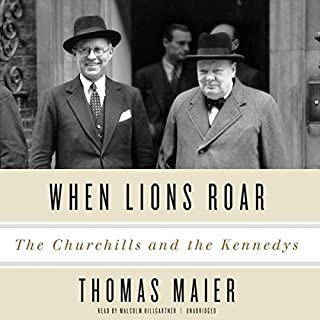 When Lions Roar     The Churchills and the Kennedys              By:                                                                                                                                 Thomas Maier                               Narrated by:                                                                                                                                 Malcolm Hillgartner                      Length: 21 hrs and 51 mins     54 ratings     Overall 4.7