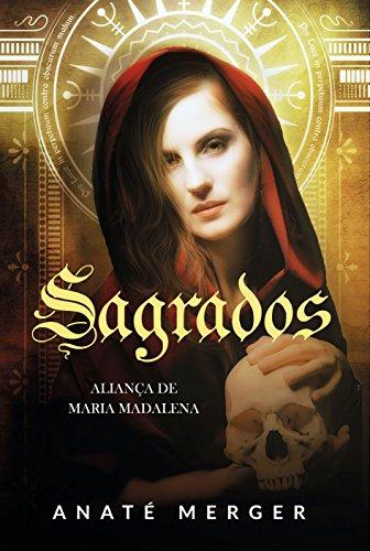 Aliança de Maria Madalena: Trilogia Sagrados - Livro 1
