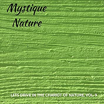 Mystique Nature - Lets Drive in the Chariot of Nature, Vol. 9