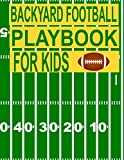 Backyard Football Playbook For Kids: Football Coach Notebook for Drawing Up Plays, Creating Drills, and Scouting with Field Diagrams for Kids Flag Football