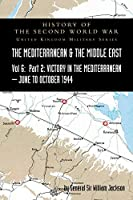 MEDITERRANEAN AND MIDDLE EAST VOLUME VI; Victory in the Mediterranean Part II, June to October 1944. HISTORY OF THE SECOND WORLD WAR: United Kingdom Military Series: Official Campaign History