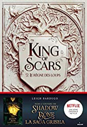 King of Scars, Tome 02 - Le règne des loups de Leigh Bardugo