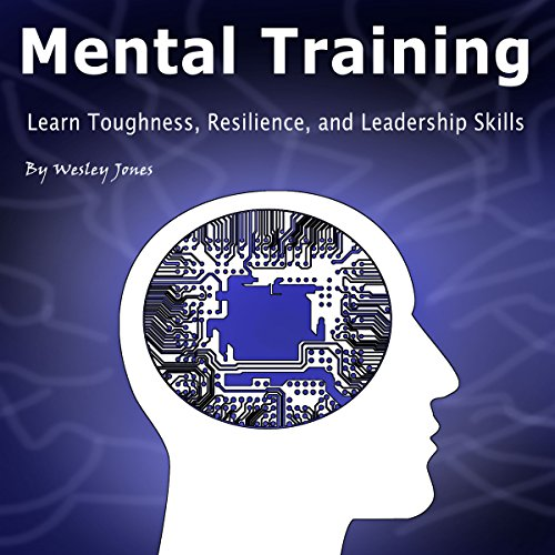 Mental Training: Learn Toughness, Resilience, and Leadership Skills                   By:                                                                                                                                 Wesley Jones                               Narrated by:                                                                                                                                 Rick Paradis                      Length: 1 hr and 40 mins     1 rating     Overall 5.0