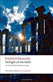 Twilight of the Idols: or How to Philosophize with a Hammer (Oxford World's...
