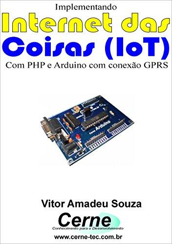 Implementando Internet das Coisas (IoT) Com PHP e Arduino com conexão GPRS (Portuguese Edition)