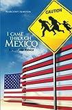 I came through Mexico - Eu vim pelo México: Remarkable testimonies from Brazilians that crossed the border of Mexico for the US - Depoimentos ... cruzaram a fronteira do México para os EUA