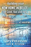 Building your new home in Belize, the Good, Bad and Ugly