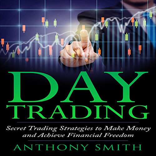 Day Trading     The Secret Strategies to Make Money and Achieve Financial Freedom              By:                                                                                                                                 Anthony Smith                               Narrated by:                                                                                                                                 Dave Wright                      Length: 1 hr     1 rating     Overall 1.0