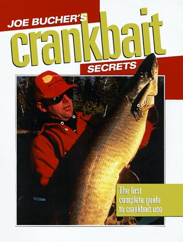 Joe Bucher's Crankbait Secrets: The First Complete Guide to Fishing With Crankbaits