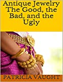 Antique Jewelry: The Good, the Bad, and the Ugly (English Edition)