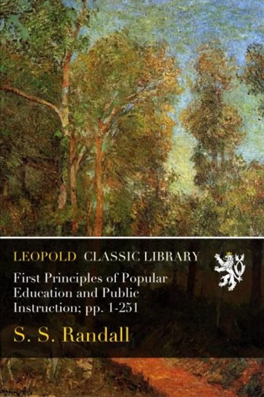 粘液差別化する先見の明First Principles of Popular Education and Public Instruction; pp. 1-251