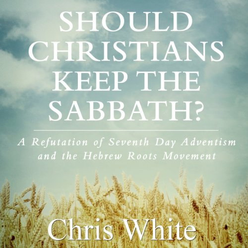 Should Christians Keep the Sabbath? audiobook cover art