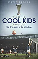 Where the Cool Kids Hung Out: The Chic Years of the Uefa Cup