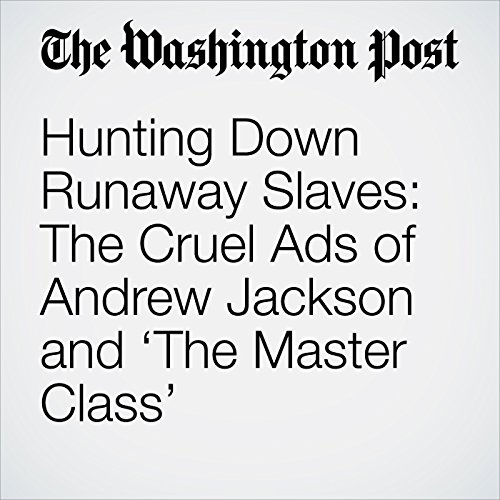 Hunting Down Runaway Slaves: The Cruel Ads of Andrew Jackson and 'The Master Class' audiobook cover art