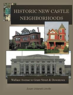 Historic New Castle Neighborhoods: East Wallace to East Grant Street and Downtown: Volume 2