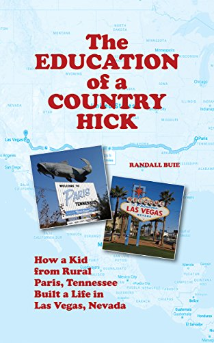 The Education Of A Country Hick: How A Kid From Rural Paris, Tennessee Built A Life In Las Vegas, Nevada (English Edition)